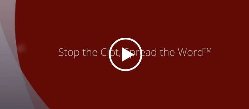 Stop the clot, spread the word video