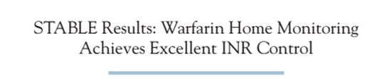 STABLE Results Warfarin Home Monitoring